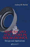>Sensors and Actuators in Mechatronics: Design and Applications