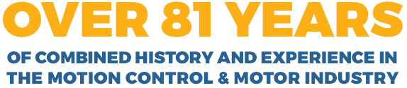 Over 81 years of combined history and experience inthe motion control & motor industry