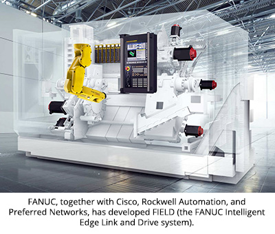 FANUC, together with Cisco, Rockwell Automation, and Preferred Networks, has developed FIELD (the FANUC Intelligent Edge Link and Drive system).