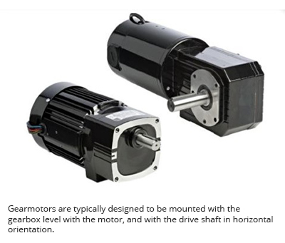 Gearmotors are typically designed to be mounted with the gearbox level with the motor, and with the drive shaft in horizontal orientation.
